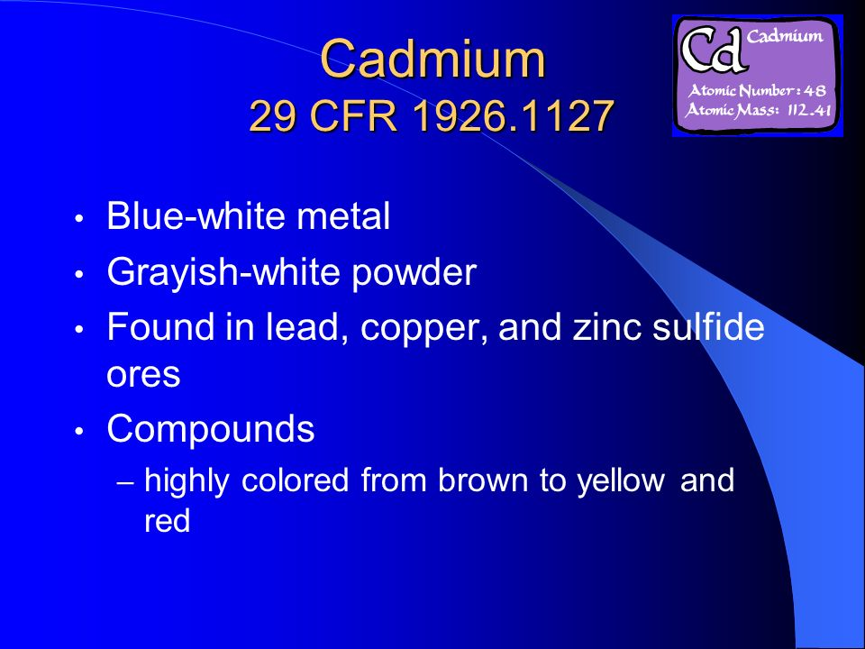 Cadmium 29 CFR 1926.1127 Blue-white metal Grayish-white powder