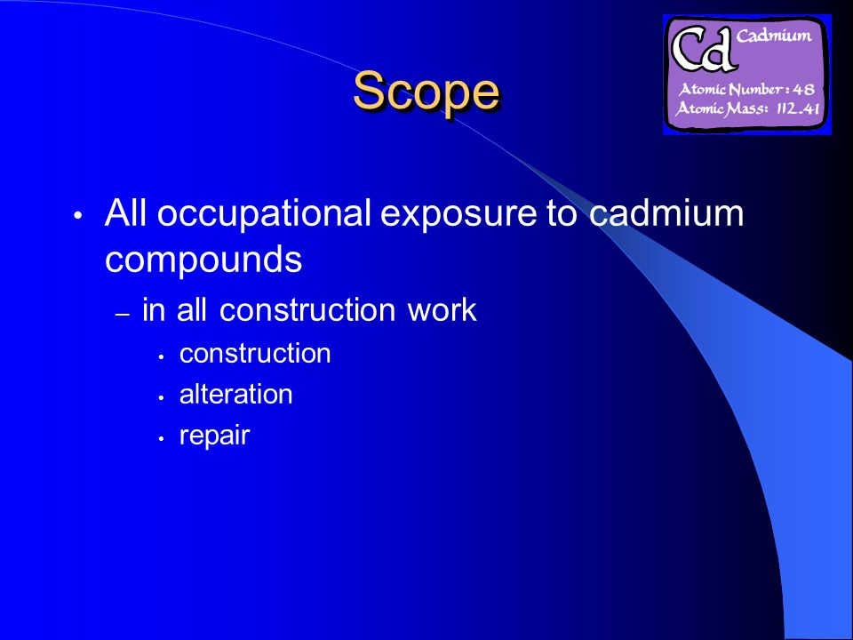 Scope All occupational exposure to cadmium compounds
