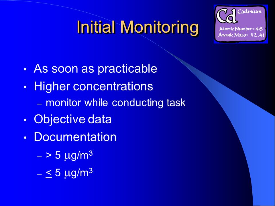 Initial Monitoring As soon as practicable Higher concentrations