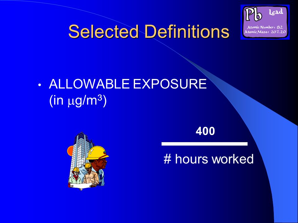 Selected Definitions ALLOWABLE EXPOSURE (in g/m3) # hours worked 400