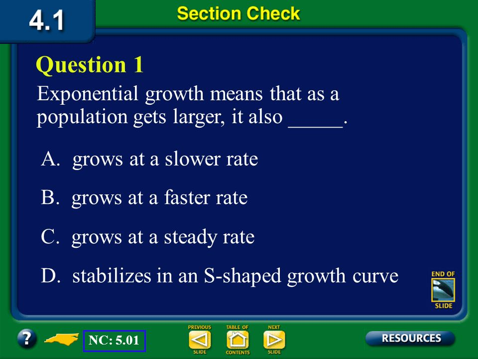 Question 1 Exponential growth means that as a population gets larger, it also _____. A. grows at a slower rate.