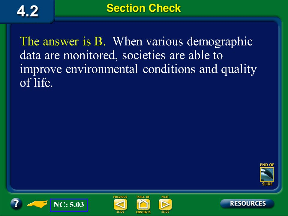 The answer is B. When various demographic data are monitored, societies are able to improve environmental conditions and quality of life.