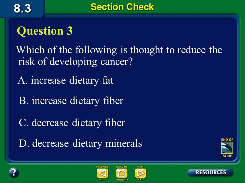 Question 3 Which of the following is thought to reduce the risk of developing cancer A. increase dietary fat.