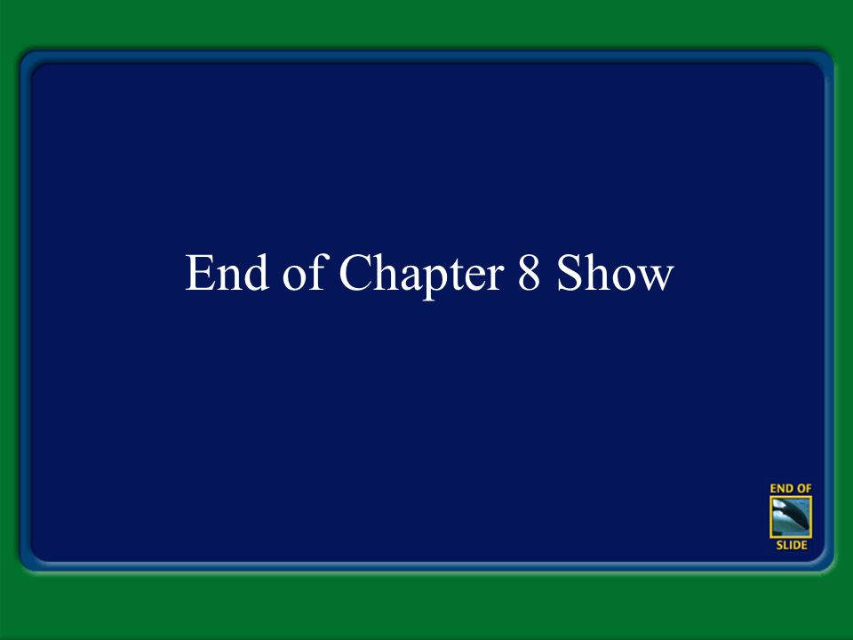End of Chapter 8 Show