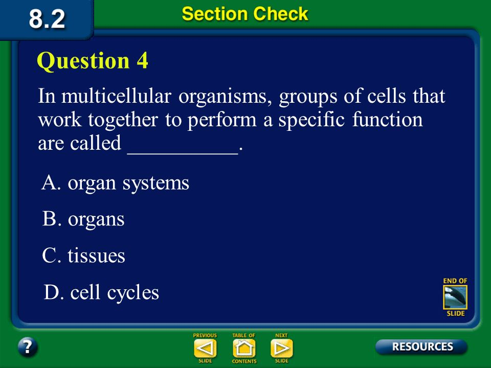 Question 4In multicellular organisms, groups of cells that work together to perform a specific function are called __________.
