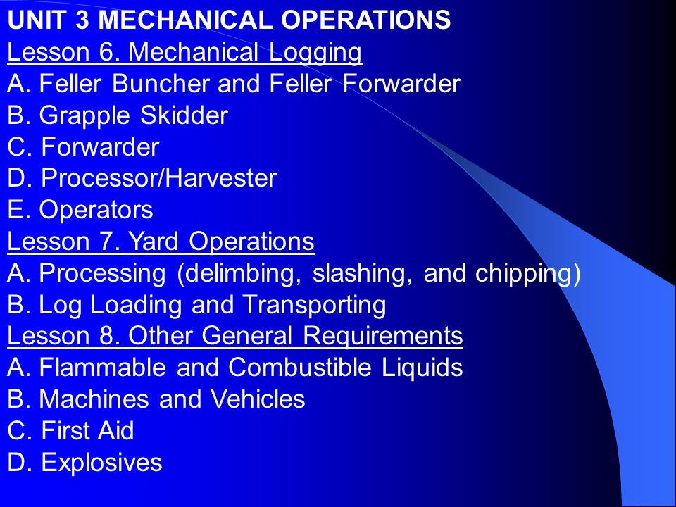 UNIT 3 MECHANICAL OPERATIONS Lesson 6. Mechanical Logging A