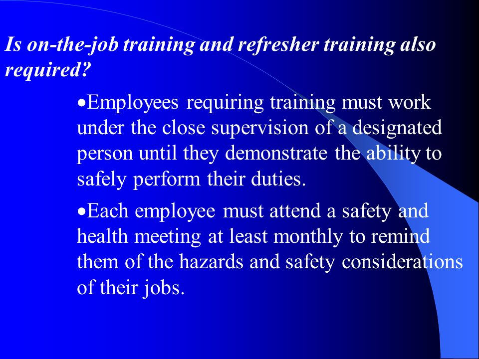 Is on-the-job training and refresher training also required