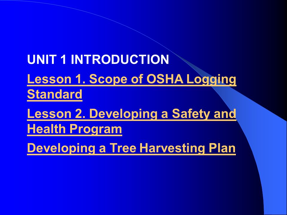 UNIT 1 INTRODUCTIONLesson 1. Scope of OSHA Logging Standard. Lesson 2. Developing a Safety and Health Program.