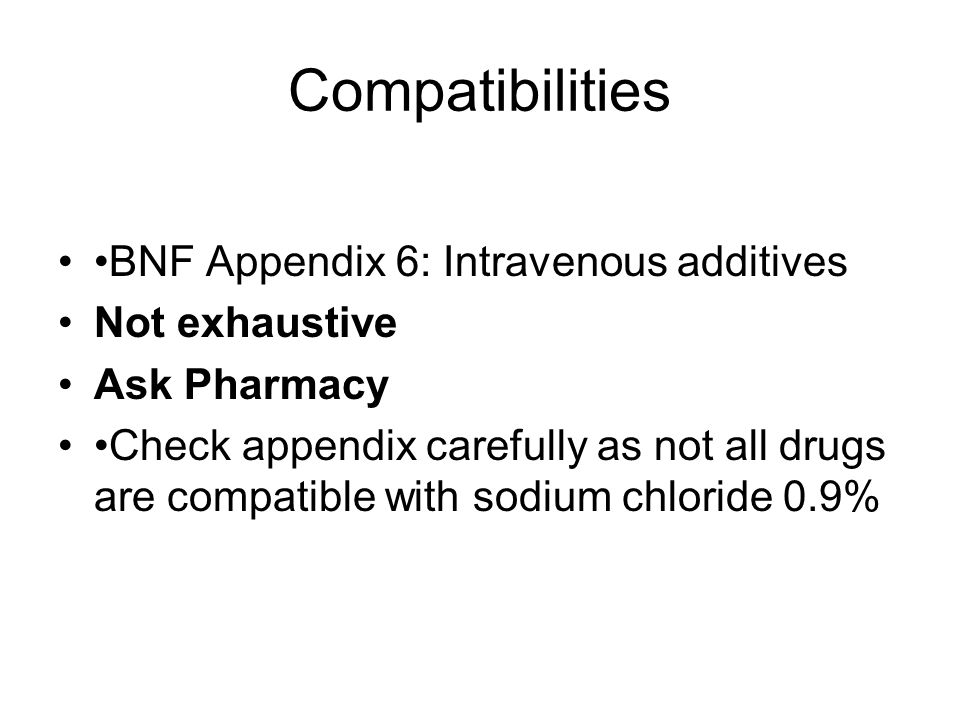 Compatibilities •BNF Appendix 6: Intravenous additives Not exhaustive