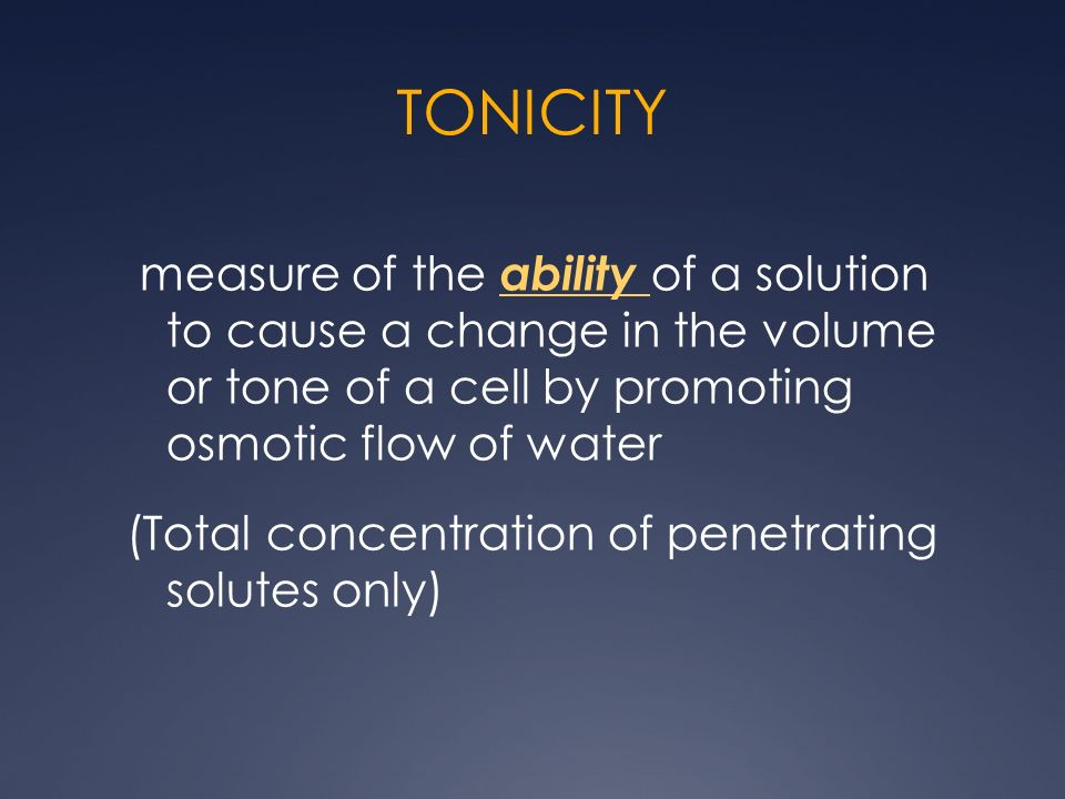 TONICITY measure of the ability of a solution to cause a change in the volume or tone of a cell by promoting osmotic flow of water.