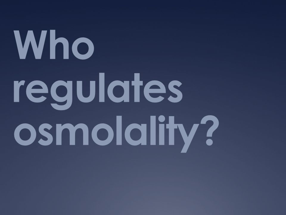 Who regulates osmolality