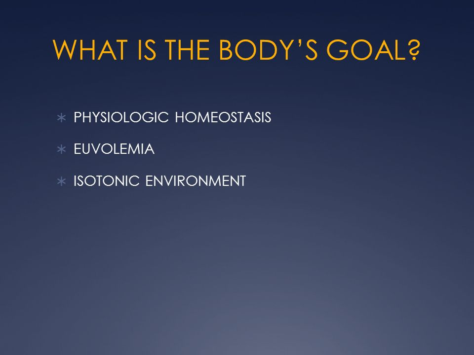 WHAT IS THE BODY'S GOAL PHYSIOLOGIC HOMEOSTASIS EUVOLEMIA