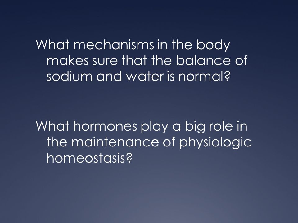 What mechanisms in the body makes sure that the balance of sodium and water is normal.