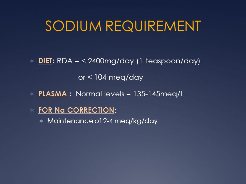 SODIUM REQUIREMENT DIET: RDA = < 2400mg/day (1 teaspoon/day)