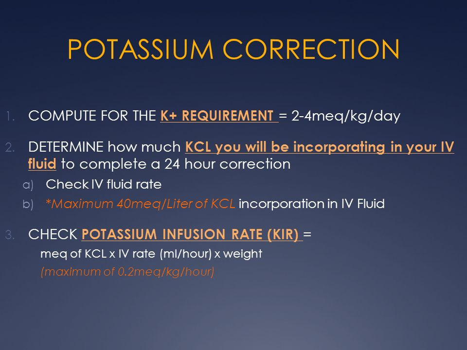 POTASSIUM CORRECTION COMPUTE FOR THE K+ REQUIREMENT = 2-4meq/kg/day