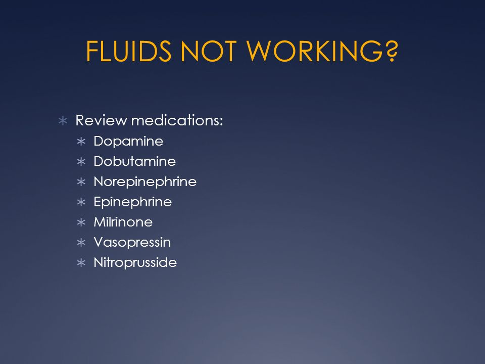 FLUIDS NOT WORKING Review medications: Dopamine Dobutamine