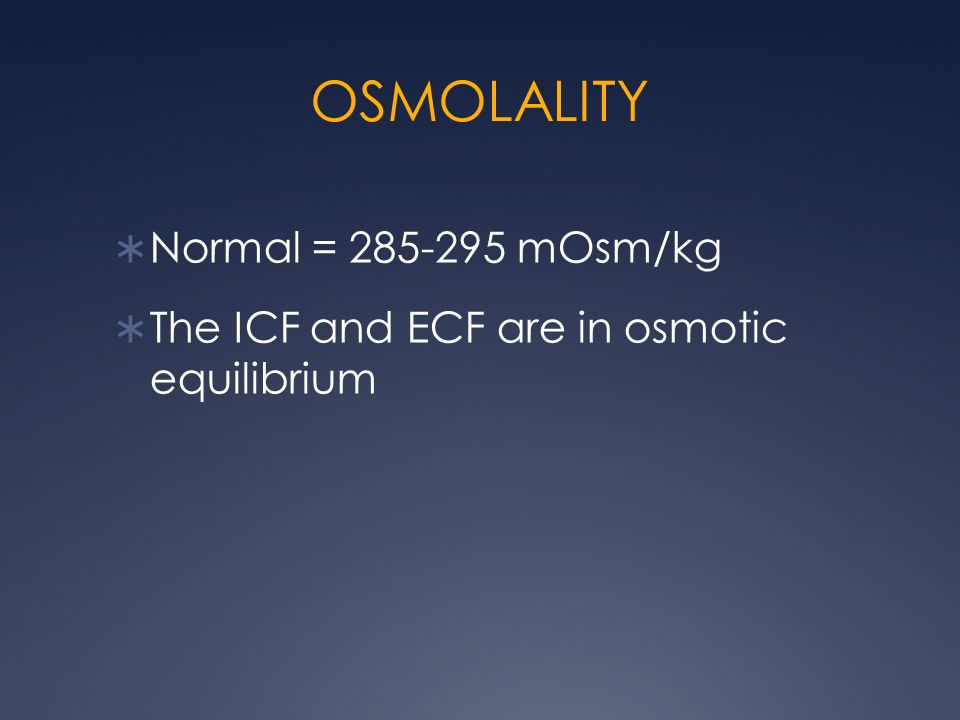 OSMOLALITY Normal = mOsm/kg