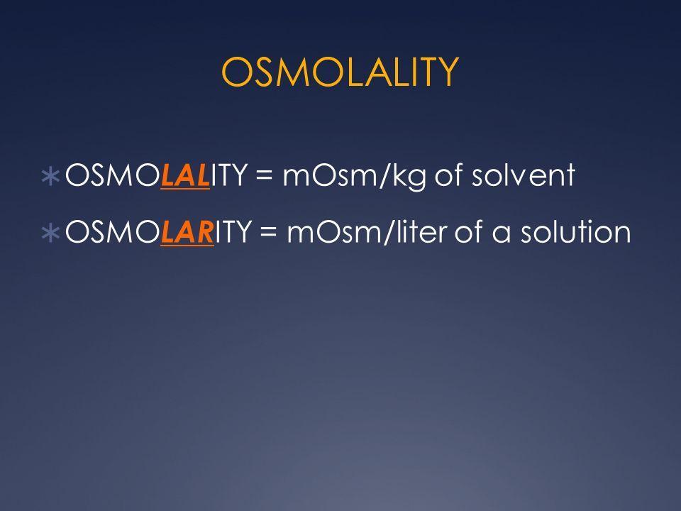 OSMOLALITY OSMOLALITY = mOsm/kg of solvent