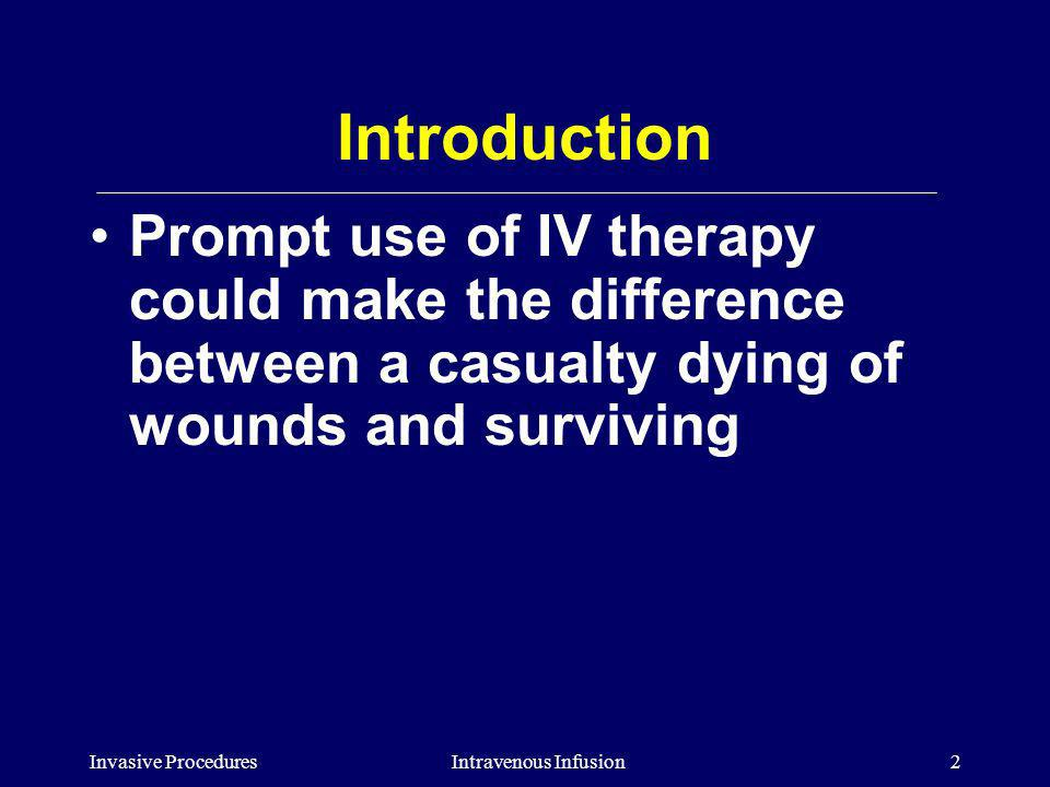 Introduction Prompt use of IV therapy could make the difference between a casualty dying of wounds and surviving.