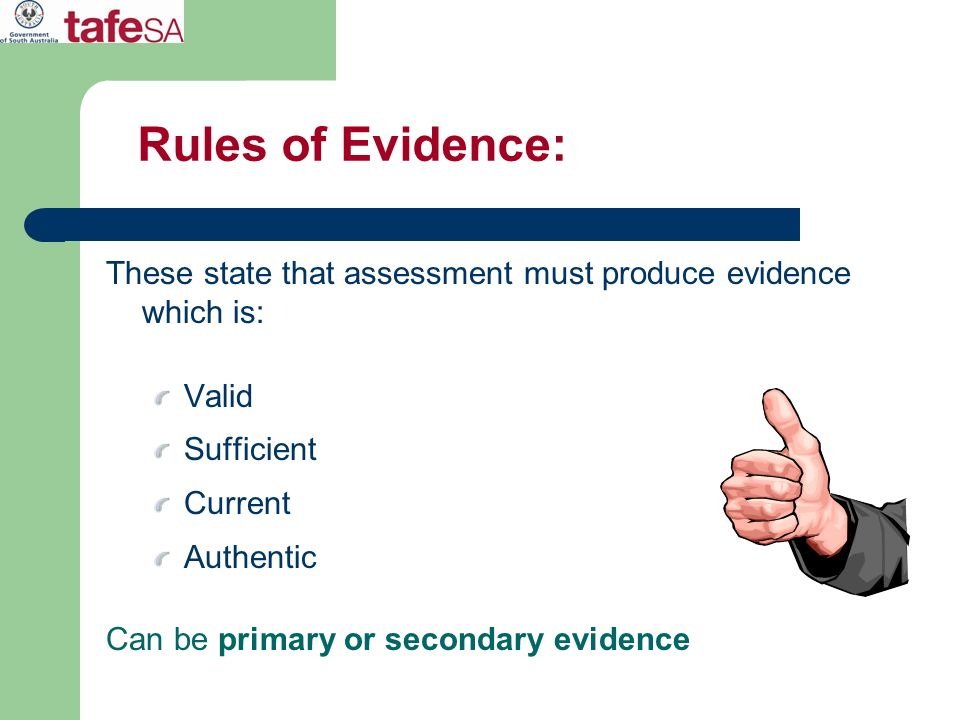 Rules of Evidence:These state that assessment must produce evidence which is: Valid. Sufficient. Current.