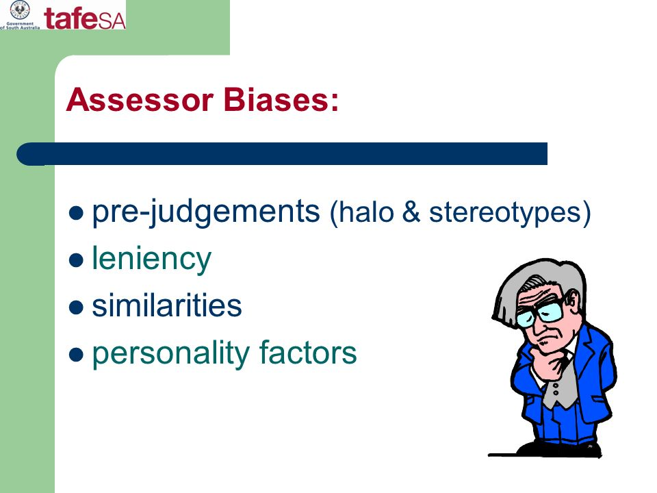Assessor Biases: pre-judgements (halo & stereotypes) leniency similarities personality factors