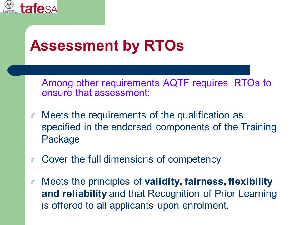 Assessment by RTOsAmong other requirements AQTF requires RTOs to ensure that assessment:
