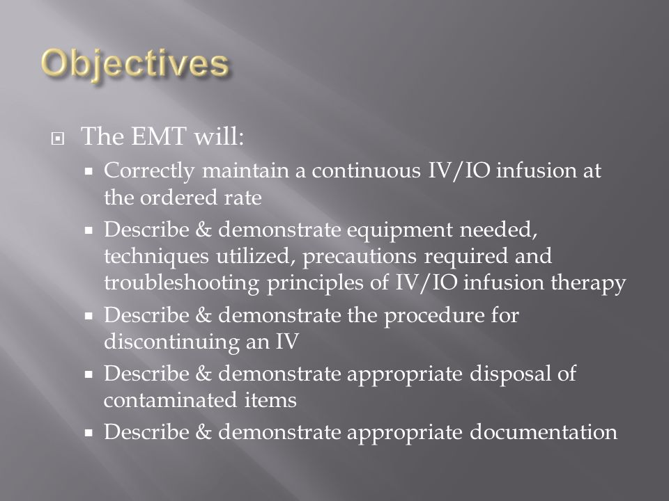The EMT will: Correctly maintain a continuous IV/IO infusion at the ordered rate.