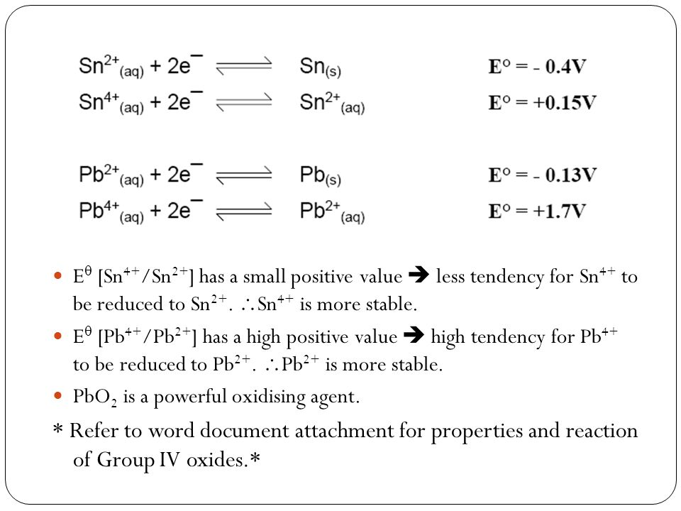 E [Sn4+/Sn2+] has a small positive value  less tendency for Sn4+ to be reduced to Sn2+. Sn4+ is more stable.