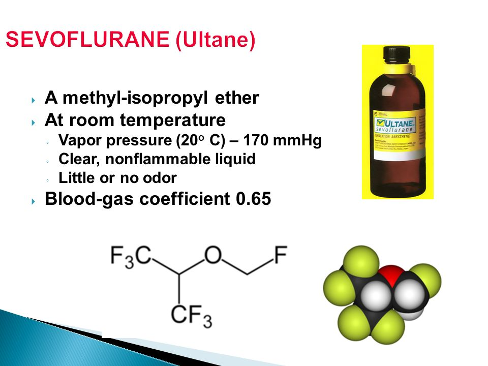 SEVOFLURANE (Ultane) A methyl-isopropyl ether At room temperature