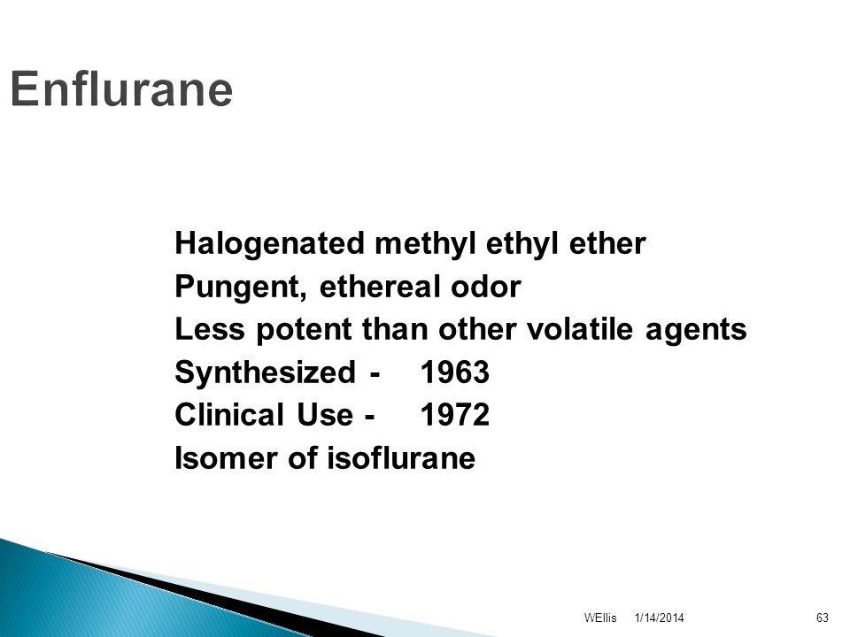 Enflurane Halogenated methyl ethyl ether Pungent, ethereal odor