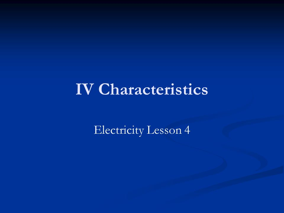 IV Characteristics Electricity Lesson 4