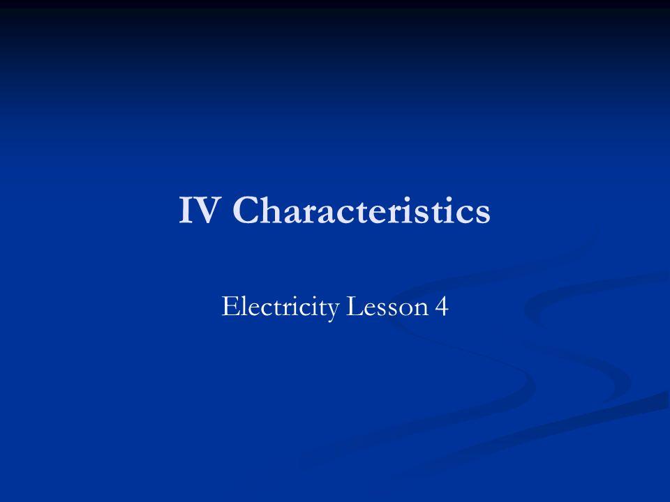 IV Characteristics Electricity Lesson 4