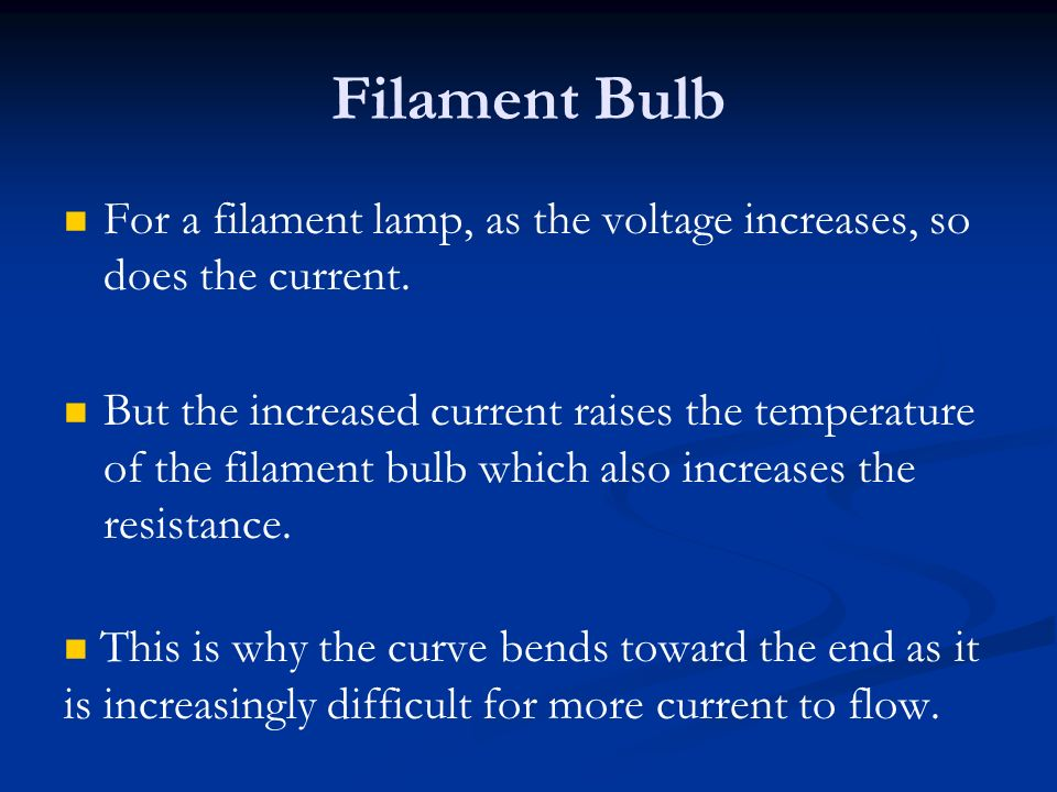 Filament Bulb For a filament lamp, as the voltage increases, so does the current.