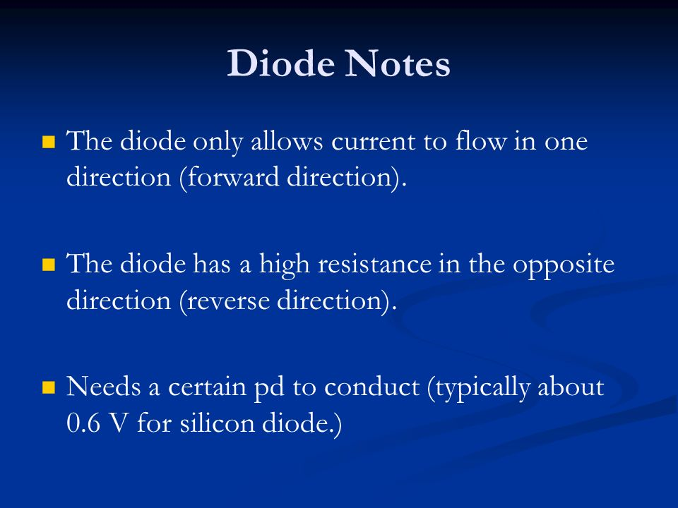 Diode Notes The diode only allows current to flow in one direction (forward direction).