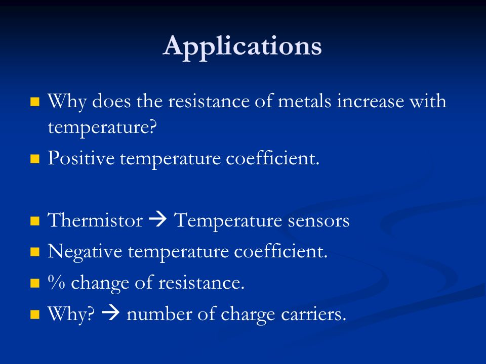 Applications Why does the resistance of metals increase with temperature Positive temperature coefficient.