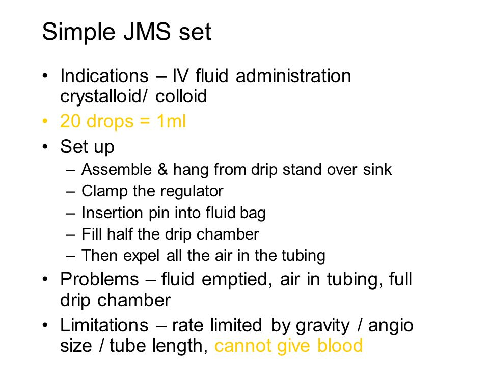 Simple JMS setIndications – IV fluid administration crystalloid/ colloid. 20 drops = 1ml. Set up. Assemble & hang from drip stand over sink.
