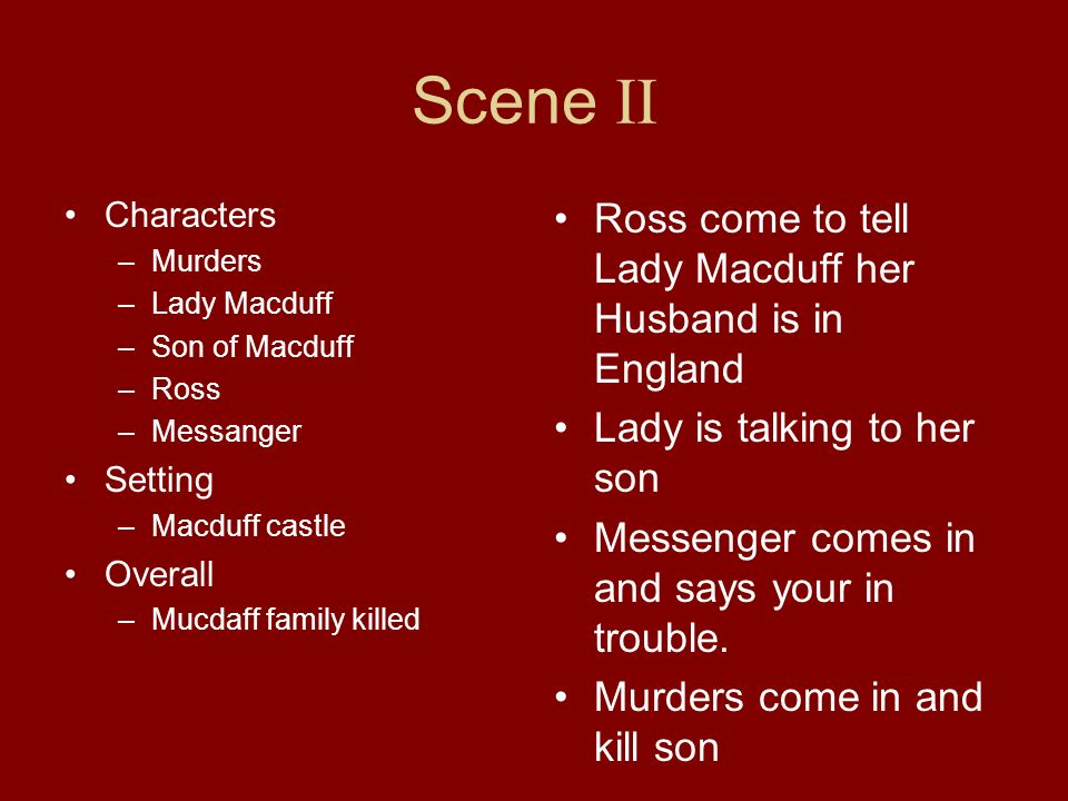 Scene II Ross come to tell Lady Macduff her Husband is in England