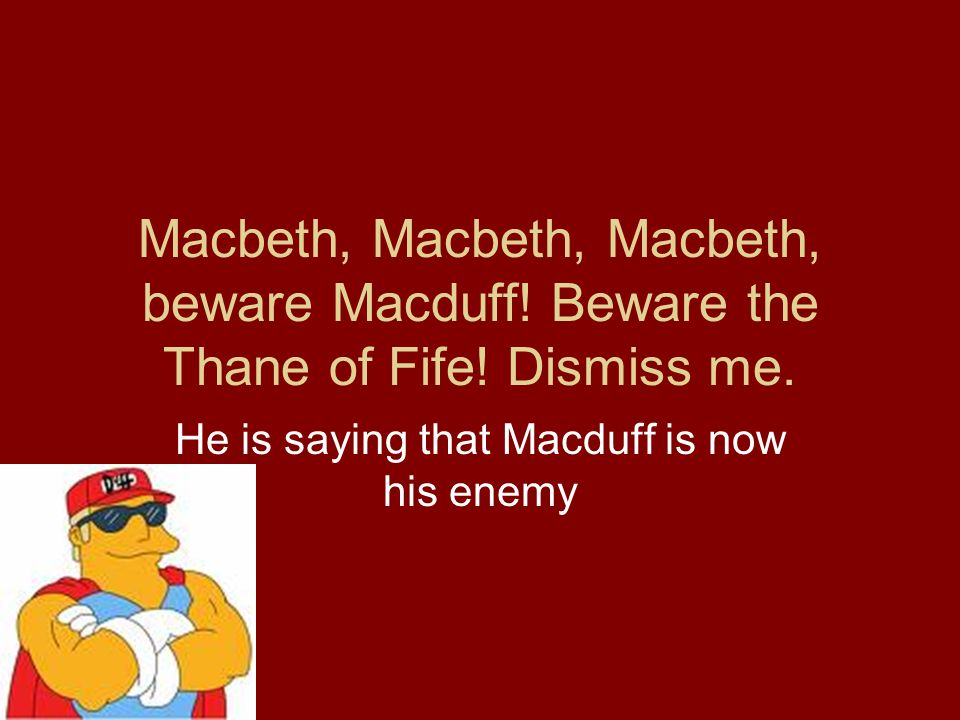 He is saying that Macduff is now his enemy