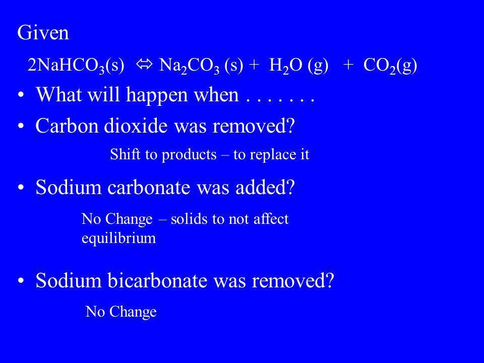 2NaHCO3(s)  Na2CO3 (s) + H2O (g) + CO2(g)