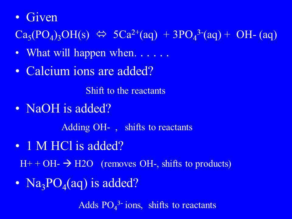 Given Calcium ions are added NaOH is added 1 M HCl is added