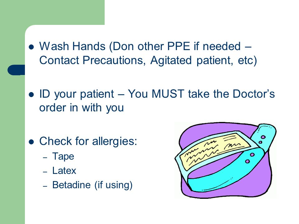 ID your patient – You MUST take the Doctor's order in with you
