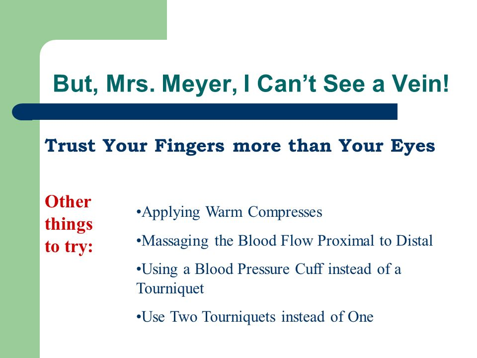 But, Mrs. Meyer, I Can't See a Vein!