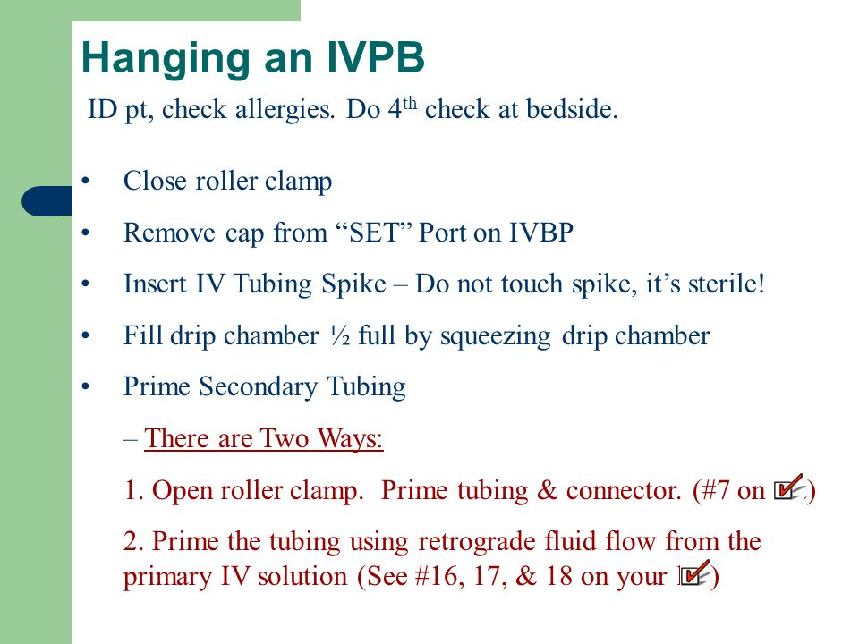 Hanging an IVPB ID pt, check allergies. Do 4th check at bedside.