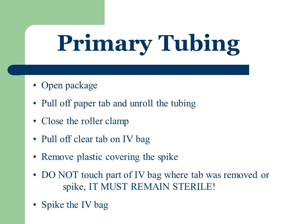 Primary Tubing Open package Pull off paper tab and unroll the tubing