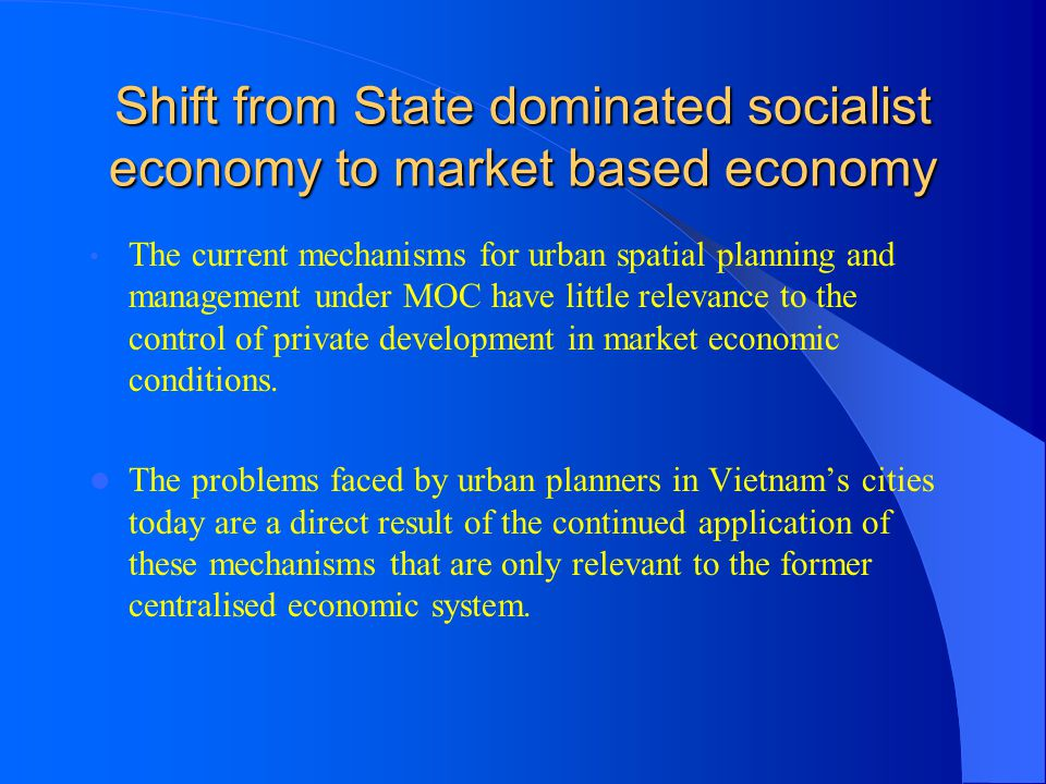 Shift from State dominated socialist economy to market based economy