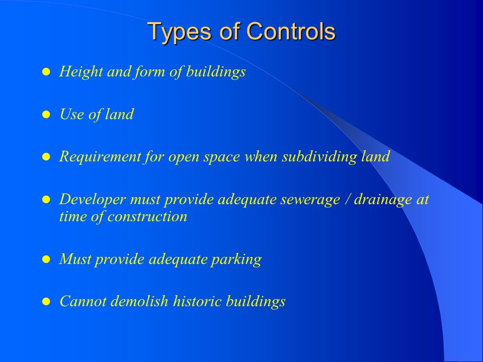 Types of Controls Height and form of buildings Use of land