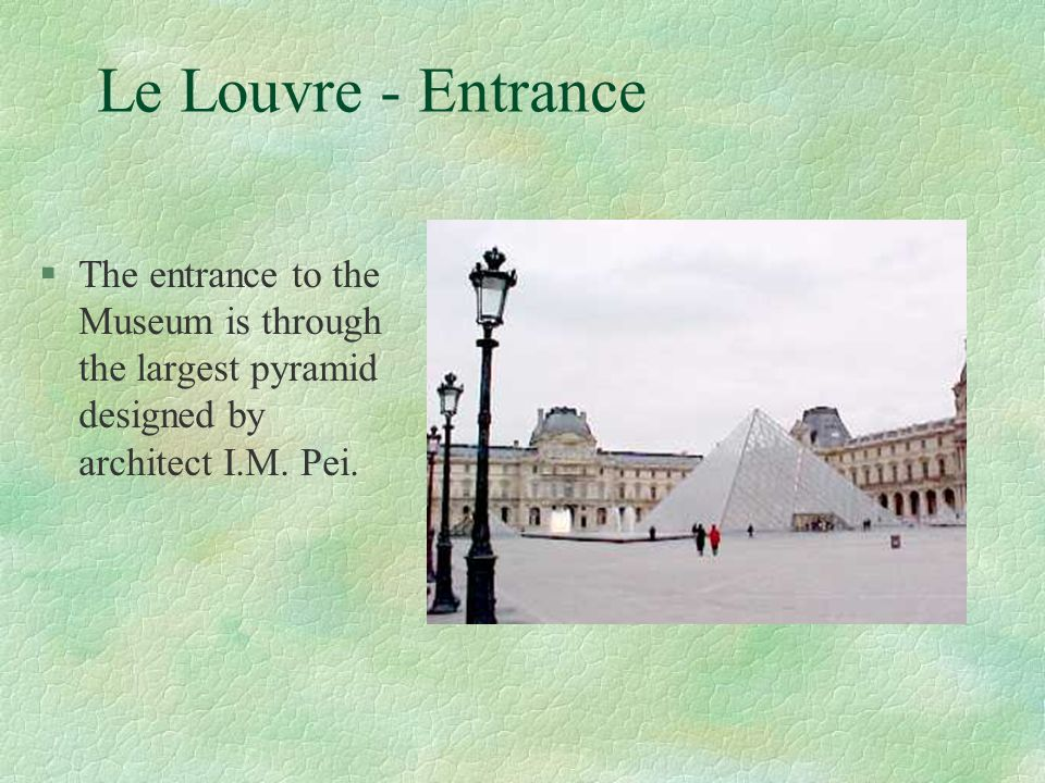 Le Louvre - Entrance The entrance to the Museum is through the largest pyramid designed by architect I.M.