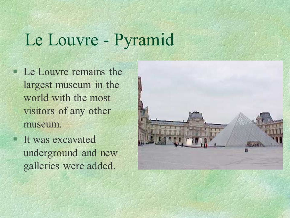 Le Louvre - Pyramid Le Louvre remains the largest museum in the world with the most visitors of any other museum.
