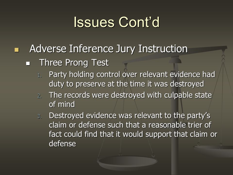 Issues Cont'd Adverse Inference Jury Instruction Three Prong Test