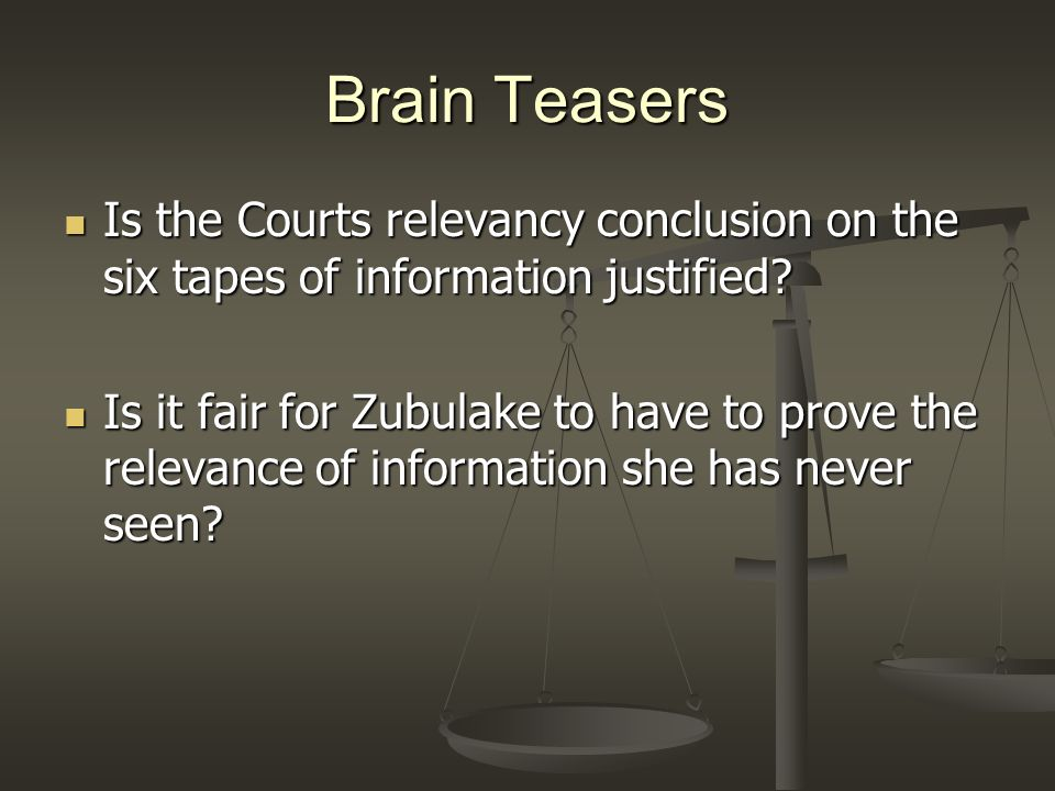 Brain Teasers Is the Courts relevancy conclusion on the six tapes of information justified
